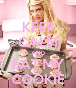 Poster: KEEP CALM AND EAT MY COOKIE