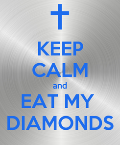 Poster: KEEP CALM and EAT MY  DIAMONDS