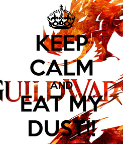 Poster: KEEP CALM AND EAT MY DUST!!