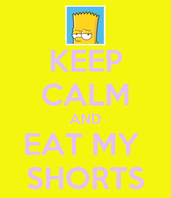 Poster: KEEP CALM AND EAT MY  SHORTS