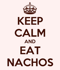 Poster: KEEP CALM AND EAT NACHOS