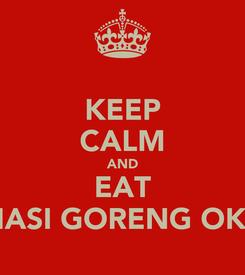 Poster: KEEP CALM AND EAT NASI GORENG OKE