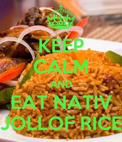 Poster: KEEP CALM AND EAT NATIV JOLLOF RICE