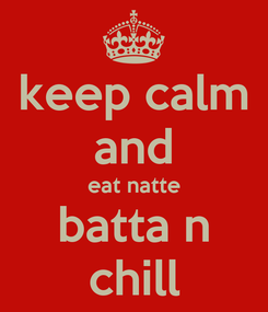 Poster: keep calm and eat natte batta n chill