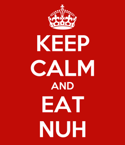Poster: KEEP CALM AND EAT NUH