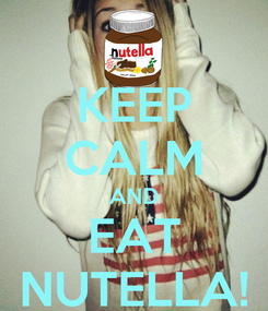 Poster: KEEP CALM AND EAT NUTELLA!