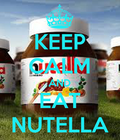 Poster: KEEP CALM AND EAT NUTELLA