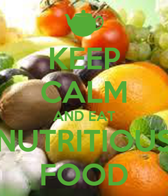 Poster: KEEP CALM AND EAT NUTRITIOUS FOOD