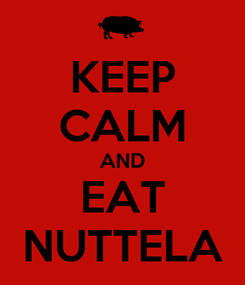 Poster: KEEP CALM AND EAT NUTTELA
