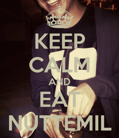 Poster: KEEP CALM AND EAT NUTTEMIL