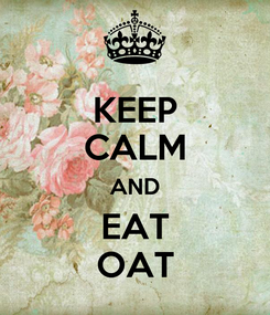 Poster: KEEP CALM AND EAT OAT