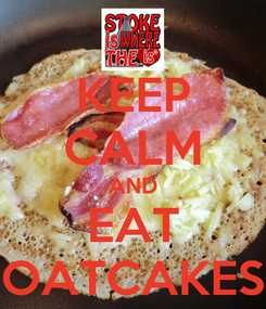 Poster: KEEP CALM AND EAT OATCAKES