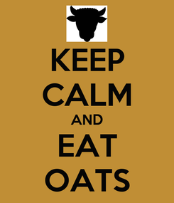 Poster: KEEP CALM AND EAT OATS