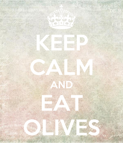 Poster: KEEP CALM AND EAT OLIVES