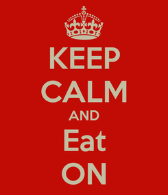 Poster: KEEP CALM AND Eat ON