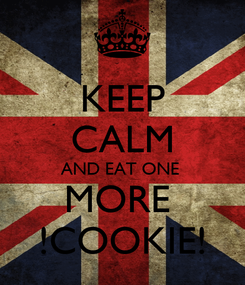 Poster: KEEP CALM AND EAT ONE  MORE  !COOKIE!