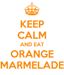Poster: KEEP CALM AND EAT ORANGE MARMELADE