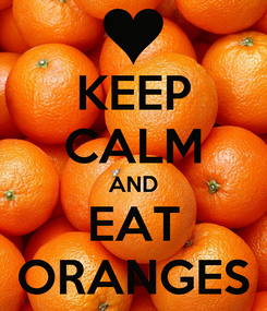 Poster: KEEP CALM AND EAT ORANGES