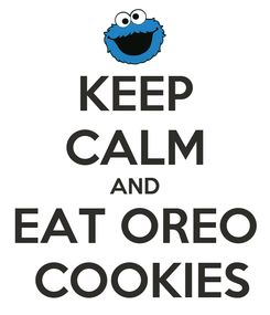 Poster: KEEP CALM AND EAT OREO  COOKIES