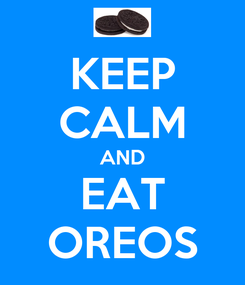 Poster: KEEP CALM AND EAT OREOS