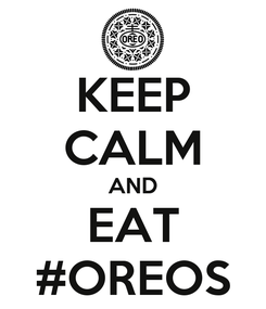 Poster: KEEP CALM AND EAT #OREOS