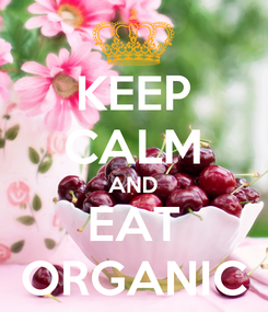 Poster: KEEP CALM AND EAT ORGANIC