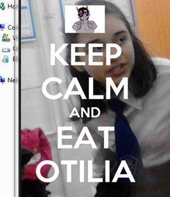 Poster: KEEP CALM AND EAT OTILIA