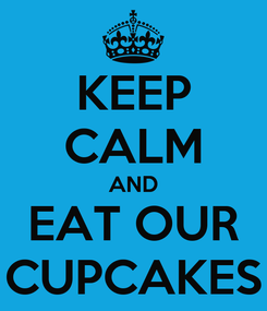 Poster: KEEP CALM AND EAT OUR CUPCAKES
