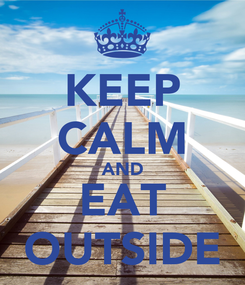 Poster: KEEP CALM AND EAT OUTSIDE
