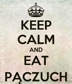 Poster: KEEP CALM AND EAT PĄCZUCH