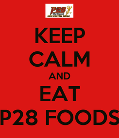 Poster: KEEP CALM AND EAT P28 FOODS