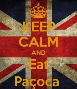 Poster: KEEP CALM AND Eat Paçoca
