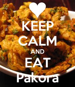 Poster: KEEP CALM AND EAT Pakora
