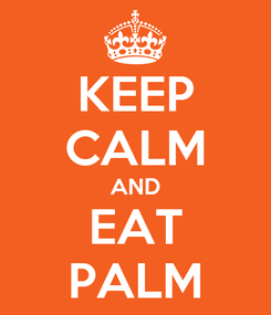Poster: KEEP CALM AND EAT PALM