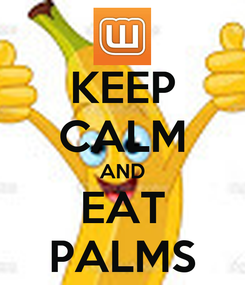 Poster: KEEP CALM AND EAT PALMS