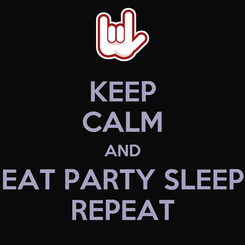 Poster: KEEP CALM AND EAT PARTY SLEEP REPEAT
