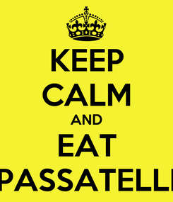 Poster: KEEP CALM AND EAT PASSATELLI