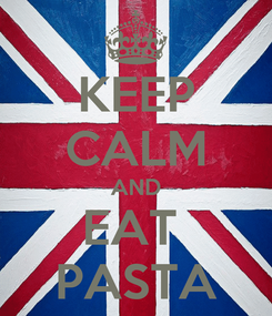 Poster: KEEP CALM AND EAT  PASTA