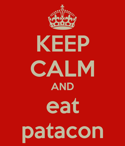 Poster: KEEP CALM AND eat patacon