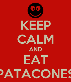 Poster: KEEP CALM AND EAT PATACONES