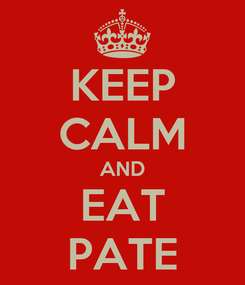 Poster: KEEP CALM AND EAT PATE