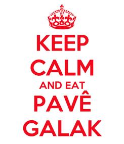 Poster: KEEP CALM AND EAT PAVÊ GALAK