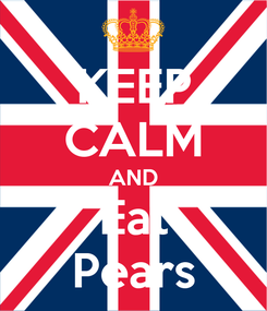 Poster: KEEP CALM AND Eat Pears