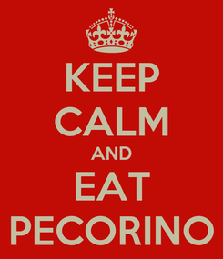 Poster: KEEP CALM AND EAT PECORINO