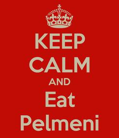 Poster: KEEP CALM AND Eat Pelmeni