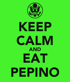 Poster: KEEP CALM AND EAT PEPINO