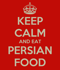 Poster: KEEP CALM AND EAT PERSIAN FOOD