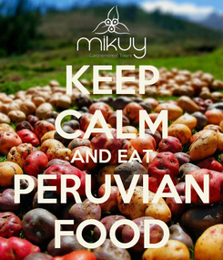 Poster: KEEP CALM AND EAT PERUVIAN FOOD