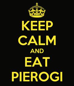Poster: KEEP CALM AND EAT PIEROGI