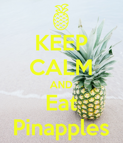 Poster: KEEP CALM AND Eat Pinapples